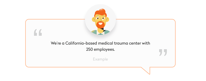 We're a California-based medical trauma center with 250 employees.