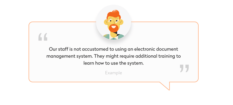Our staff is not accustomed to using an electronic document management system. They might require additional training to learn how to use the system.